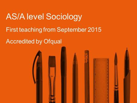 AS/A level Sociology First teaching from September 2015 Accredited by Ofqual.
