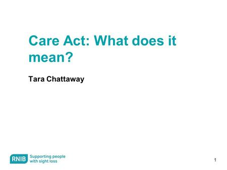 1 Care Act: What does it mean? Tara Chattaway. 2 Care Act: overview Comes into force on 1st April 2015 Government is consulting on funding for care Funding.