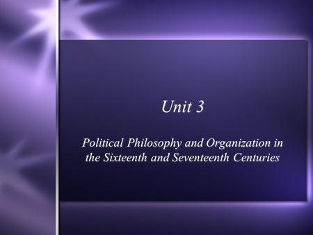 Unit 3 Political Philosophy and Organization in the Sixteenth and Seventeenth Centuries.