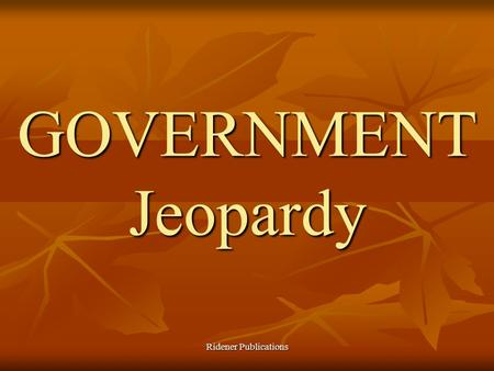 Ridener Publications GOVERNMENT Jeopardy JEOPARDY! 100 200 300 400 500 EarlyGovt Early Exploring GeographyPrinciplesMisc.People.