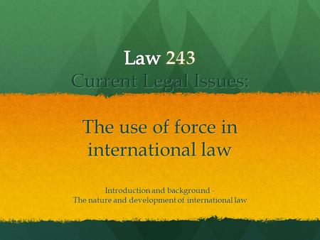 Introduction and background - The nature and development of international law.