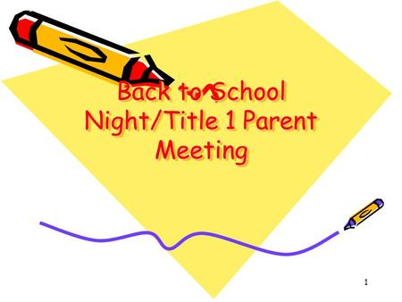 1 Back to School Night/Title 1 Parent Meeting Back to School Night/Title 1 Parent Meeting.