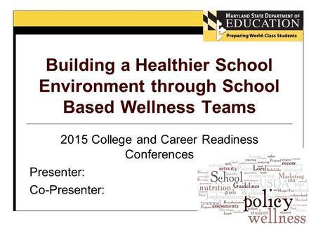 Building a Healthier School Environment through School Based Wellness Teams 2015 College and Career Readiness Conferences Presenter: Co-Presenter: