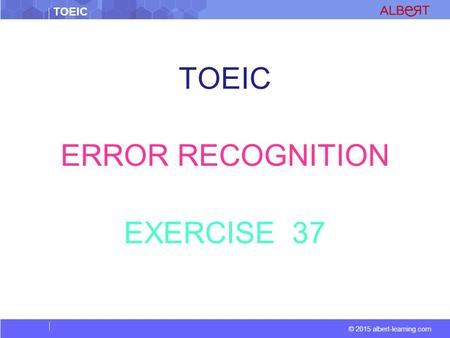 TOEIC © 2015 albert-learning.com TOEIC ERROR RECOGNITION EXERCISE 37.