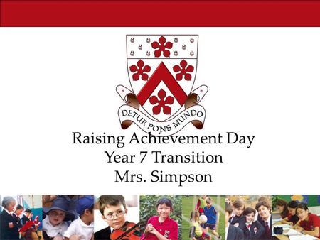 Raising Achievement Day Year 7 Transition Mrs. Simpson.