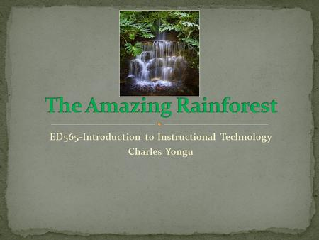 ED565-Introduction to Instructional Technology Charles Yongu.