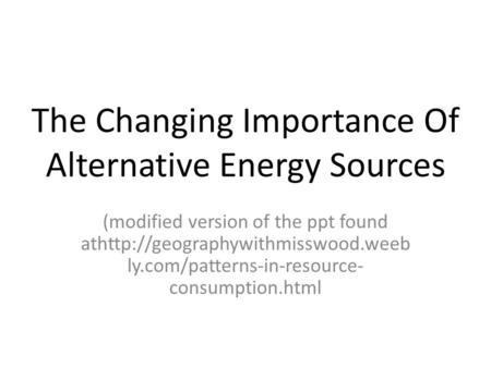 an introduction to the importance of the alternative energy sources Introduce the idea of exploring alternative energy sources by asking students the following questions and use, distribution and importance of resources standard 18: understands global social studies estimated time one 45-minute class grade level middle school introduction dr.