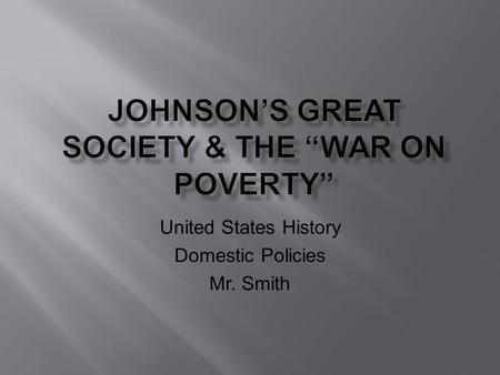 United States History Domestic Policies Mr. Smith.