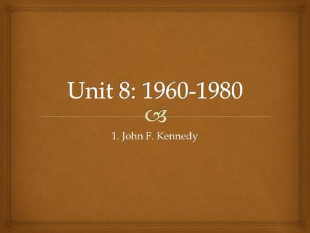 1. John F. Kennedy.   SWBAT evaluate the Presidency of John F. Kennedy and assess the goals of his domestic policy. Lesson Objective.