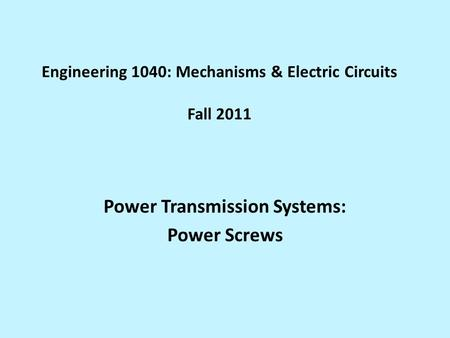 Engineering 1040: Mechanisms & Electric Circuits Fall 2011