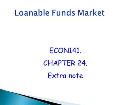 Loanable Funds Market ECON141. CHAPTER 24. Extra note.