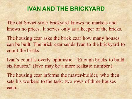 IVAN AND THE BRICKYARD The old Soviet-style brickyard knows no markets and knows no prices. It serves only as a keeper of the bricks. The housing czar.