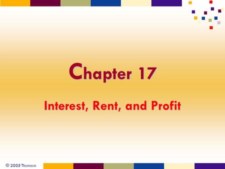© 2005 Thomson C hapter 17 Interest, Rent, and Profit.