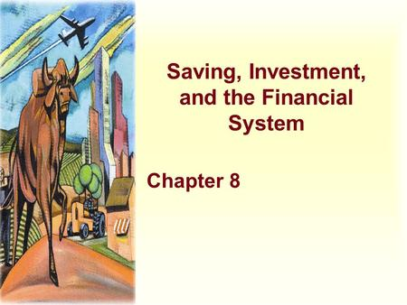 Saving, Investment, and the Financial System Chapter 8.