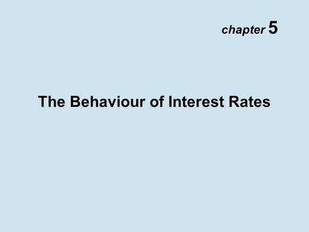 Chapter 5 The Behaviour of Interest Rates. Copyright © 2002 Pearson Education Canada Inc. 5- 2 Determinants of Asset Demand.