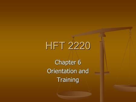 HFT 2220 Chapter 6 Orientation and Training. Orientation Why do we do it? Why do we do it?