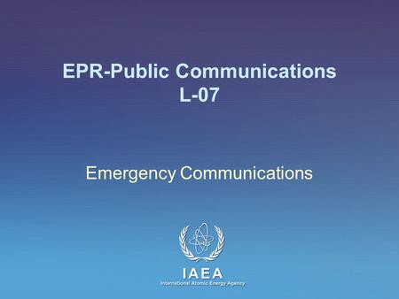 IAEA International Atomic Energy Agency EPR-Public Communications L-07 Emergency Communications.