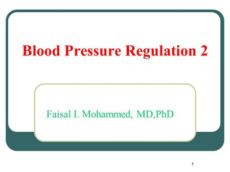 1 Blood Pressure Regulation 2 Faisal I. Mohammed, MD,PhD.