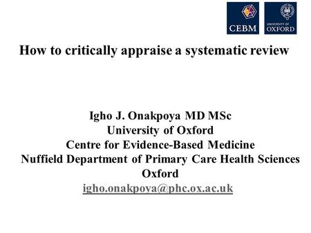116 (27%) 185 (43%) 49 (11%) How to critically appraise a systematic review Igho J. Onakpoya MD MSc University of Oxford Centre for Evidence-Based Medicine.
