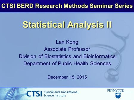 Statistical Analysis II Lan Kong Associate Professor Division of Biostatistics and Bioinformatics Department of Public Health Sciences December 15, 2015.