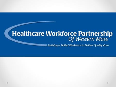 Healthcare Workforce Partnership Goals 2 1 Increase the supply of a qualified healthcare workforce 2 Support educational transformation and increased.