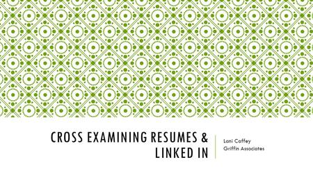 CROSS EXAMINING RESUMES & LINKED IN Lani Caffey Griffin Associates.