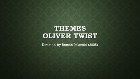 THEMES OLIVER TWIST Directed by Roman Polanski (2005)