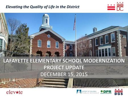 Elevating the Quality of Life in the District LAFAYETTE ELEMENTARY SCHOOL MODERNIZATION PROJECT UPDATE DECEMBER 15, 2015.