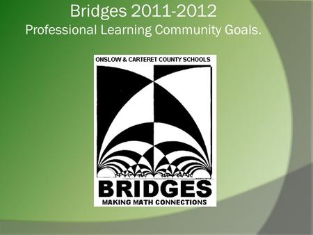 Bridges 2011-2012 Professional Learning Community Goals.