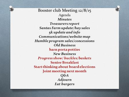 Booster club Meeting 12/8/15 Agenda Minutes Treasurers report Santas Farm update/hay sales 5k update and info Communications/website map Humble program.