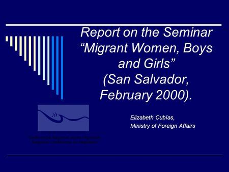 "Report on the Seminar ""Migrant Women, Boys and Girls"" (San Salvador, February 2000). Elizabeth Cubías, Ministry of Foreign Affairs."