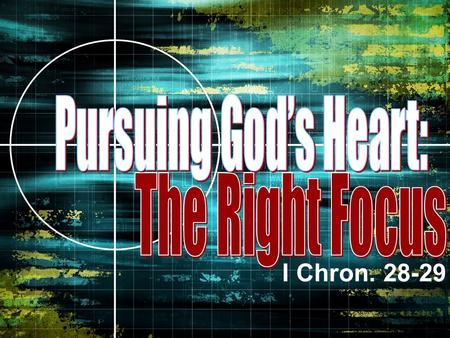 I Chron. 28-29. BIG IDEA: The Lord wants me to _____ __ ____! focus on Him.