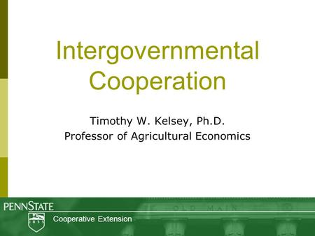Intergovernmental Cooperation Timothy W. Kelsey, Ph.D. Professor of Agricultural Economics Cooperative Extension.