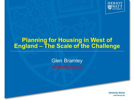 Planning for Housing in West of England – The Scale of the Challenge Glen Bramley
