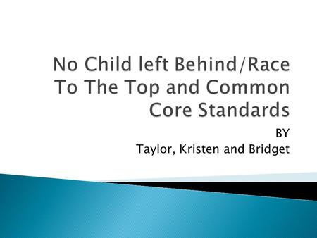BY Taylor, Kristen and Bridget.  Developed by the National Governors Association Center for Best Practices and the Council of Chief of State School Officers.