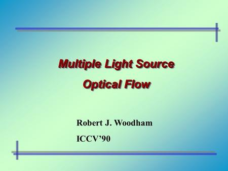 Multiple Light Source Optical Flow Multiple Light Source Optical Flow Robert J. Woodham ICCV'90.
