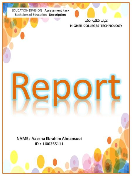 EDUCATION DIVISION Assessment task Bachelors of Education Description كليات التقنية العليا HIGHER COLLEGES TECHNOLOGY NAME : Aaesha Ebrahim Almansooi ID.