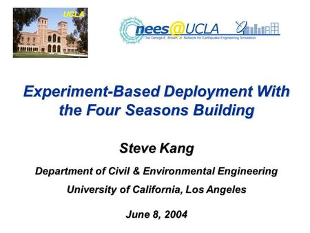 Experiment-Based Deployment With the Four Seasons Building Steve Kang Department of Civil & Environmental Engineering University of California, Los Angeles.