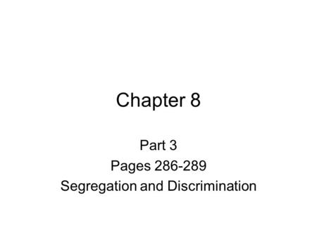 Chapter 8 Part 3 Pages 286-289 Segregation and Discrimination.