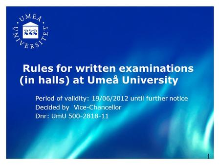 Rules for written examinations (in halls) at Umeå University Period of validity: 19/06/2012 until further notice Decided by Vice-Chancellor Dnr: UmU 500-2818-11.