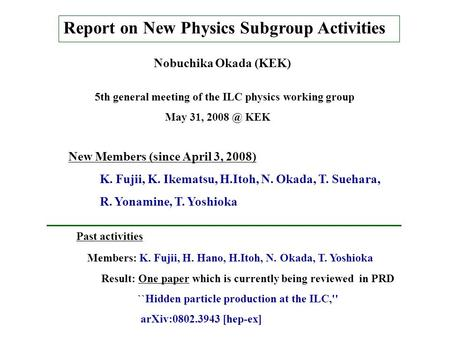 Report on New Physics Subgroup Activities Nobuchika Okada (KEK) 5th general meeting of the ILC physics working group May 31, KEK Past activities.