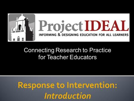 Response to Intervention: Introduction Connecting Research to Practice for Teacher Educators.