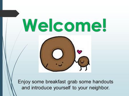 Enjoy some breakfast grab some handouts and introduce yourself to your neighbor.