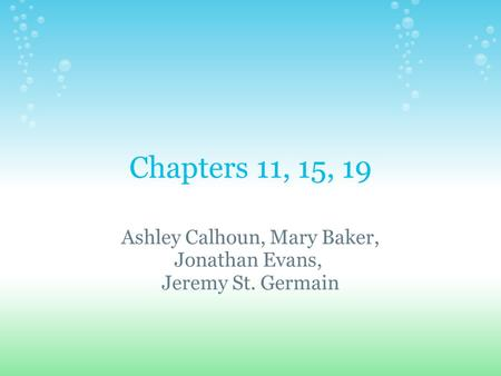 Chapters 11, 15, 19 Ashley Calhoun, Mary Baker, Jonathan Evans, Jeremy St. Germain.