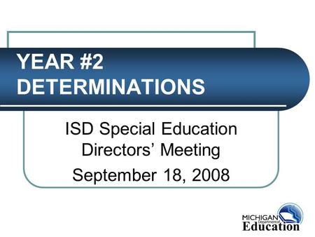 YEAR #2 DETERMINATIONS ISD Special Education Directors' Meeting September 18, 2008.