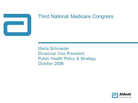Third National Medicare Congress Marta Schroeder Divisional Vice President Public Health Policy & Strategy October 2006.