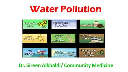 Water Pollution Dr. Sireen Alkhaldi/ Community Medicine.