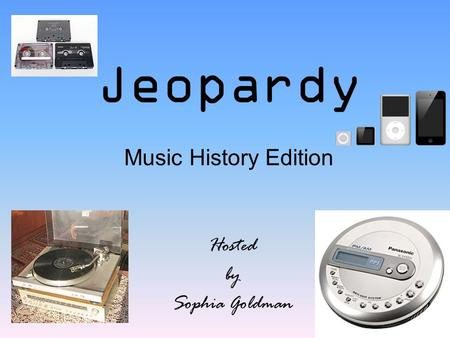Hosted by Sophia Goldman Jeopardy Music History Edition.
