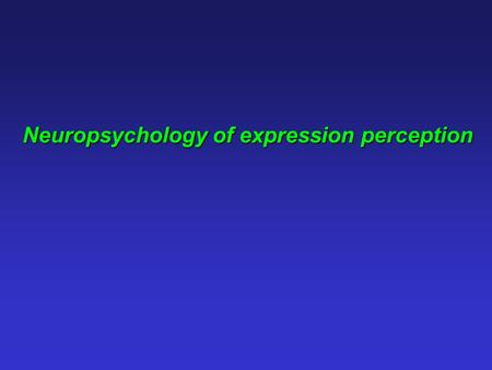 Neuropsychology of expression perception. What facial information is used to recognise expressions? What brain structures are involved in emotion processing?
