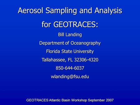 GEOTRACES Atlantic Basin Workshop September 2007 Aerosol Sampling and Analysis for GEOTRACES: Bill Landing Department of Oceanography Florida State University.